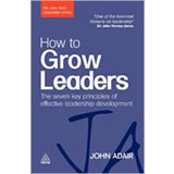 How to Grow Leaders: The Seven Key Principles of Effective Leadership Development by John Adair